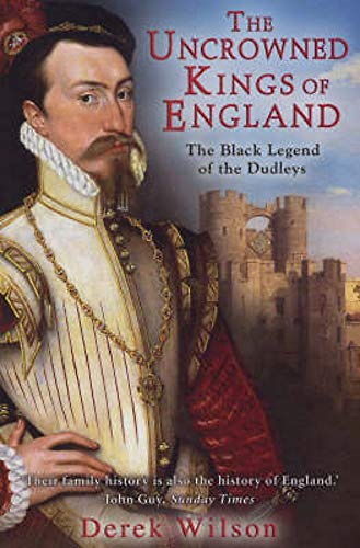 9781845292300: The Uncrowned Kings of England: The Black Legend of the Dudleys