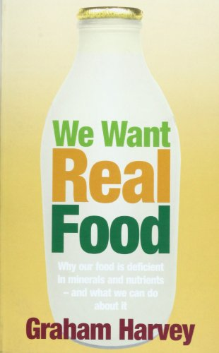 9781845292676: We Want Real Food: Why Our Food is Deficient in Minerals and Nutrients - and What We Can Do About it