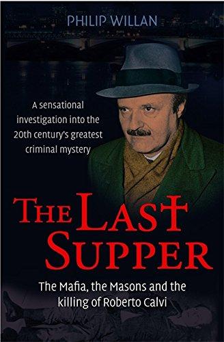 The Last Supper: The Mafia, the Masons, and the Killing of Roberto Calvi