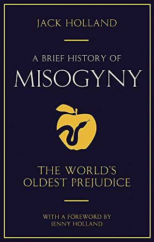 9781845293710: A Brief History of Misogyny: The World's Oldest Prejudice