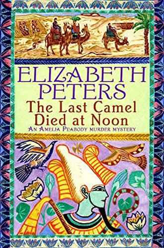 The Last Camel Died at Noon (Amelia Peabody): Elizabeth Peters