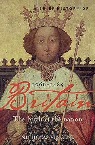 A Brief History of Britain: Birth of the Nation: 1066-1485 v. 1 (Brief Histories): Vincent, ...