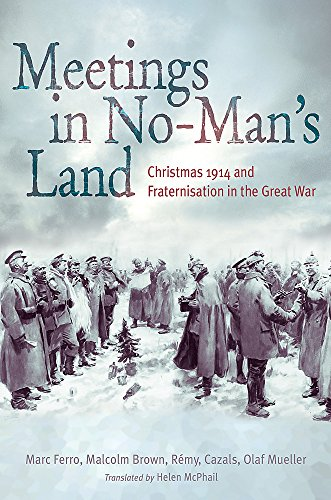 Meetings in No Man's Land: Christmas 1914: Brown, Malcolm, Cazals,