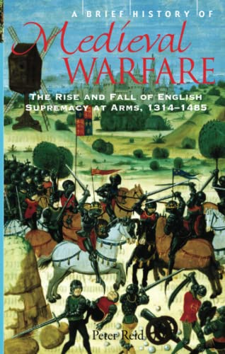 A Brief history of Medieval Warfare - the Rise and Fall of English Supremacy at Arms, 1314-1485