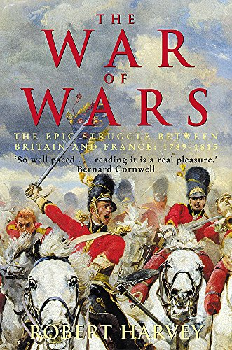 The War of Wars: The Epic Struggle Between Britain and France: 1789-1815: The Great European ...