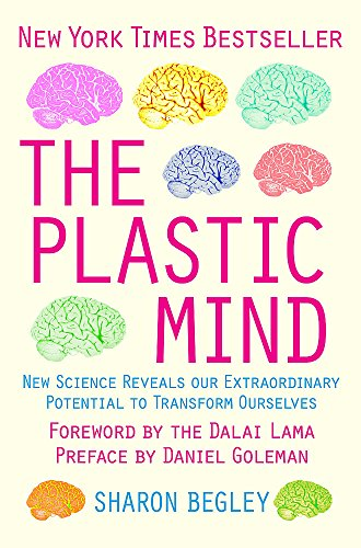 The Plastic Mind: New science reveals our extraordinary potential to transform ourselves: Begley, ...