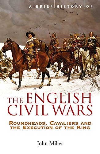 A Brief History of the English Civil Wars: Miller, John