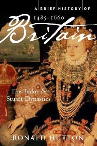 9781845297046: A Brief History of Britain 1485-1660: The Tudor and Stuart Dynasties (Brief Histories)