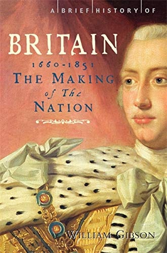 A Brief History of Britain: Making of the Nation: 1660-1851 v. 3 (Paperback): William Gibson