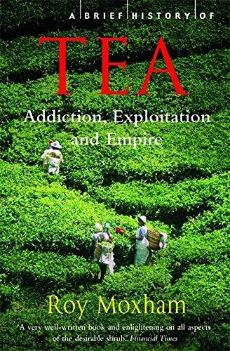 A Brief History of Tea (Brief Histories): Moxham, Roy