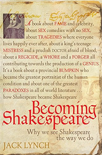 9781845298234: BECOMING SHAKESPEARE: HOW A DEAD POET BECAME THE WORLD'S FOREMOST LITERARY GENIUS