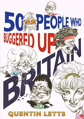 9781845298555: 50 People Who Buggered Up Britain