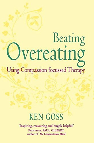 9781845298777: The Compassionate Mind Approach to Beating Overeating: Series editor, Paul Gilbert