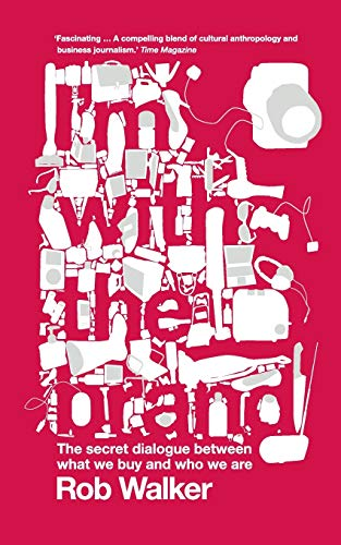 9781845298876: I'm With the Brand: The Secret Dialogue Between What We Buy and Who We Are.