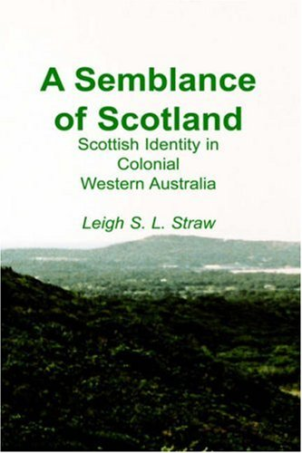 A Semblance of Scotland: Scottish Identity in Colonial Western Australia: Leigh S.L. Straw