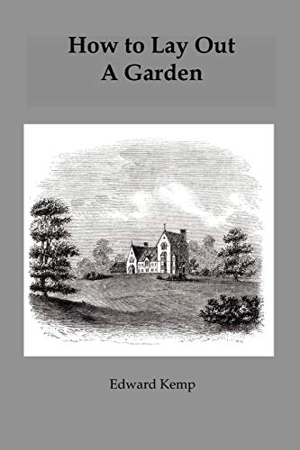 9781845300425: How to Lay Out a Garden: Intended as a General Guide in Choosing, Forming or Improving an Estate with Reference to Both Design and Execution (Viridarium Library of Garden Classics)