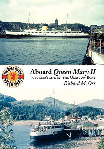 Aboard Queen Mary II: A Pursers Life on the Glasgow Boat: Richard M. Orr