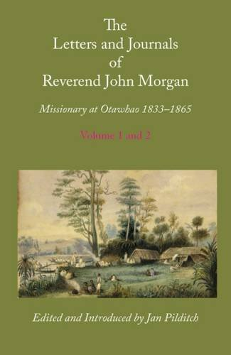 9781845300760: Letters and Journals of Reverend John Morgan, Missionary at Otawhao, 1833-1865, Complete in 2 Volumes