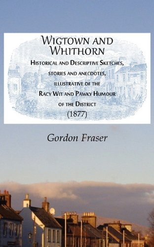 9781845301033: Wigtown and Whithorn: Historical and Descriptive Sketches, Stories and Anecdotes, Illustrative of the Racy Wit and Pawky Humour of the Distr