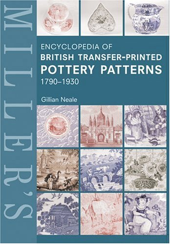 9781845330033: Miller's Encyclopedia of British Transfer-Printed Pottery Patterns 1790-1930 (Mitchell Beazley Antiques & Collectables)
