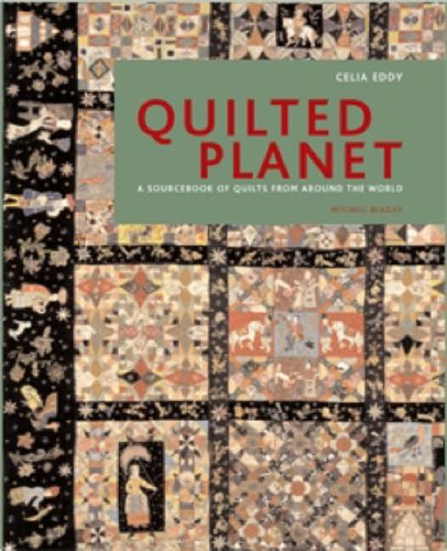 QUILTED PLANET. A Sourcebook of Quilts from Around the World.