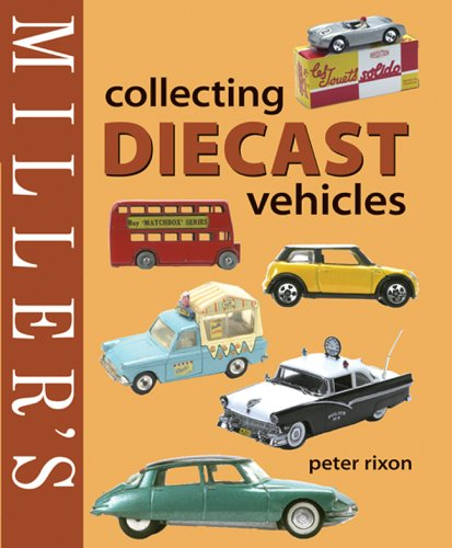 9781845330309: Miller's Collecting Diecast Vehicles (Miller's Collector's Guides)
