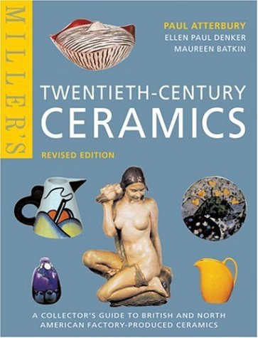 Miller's Twentieth-Century Ceramics: A Collector's Guide to British and North American Factory-Produced Ceramics (Mitchell Beazley Antiques & Collectables) (1845330811) by Atterbury, Paul; Denker, Ellen Paul; Batkin, Maureen