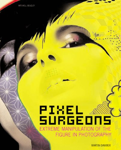 9781845331573: Pixel Surgeons: Extreme Manipulation of the Figure in Photography (Mitchell Beazley Art & Design)
