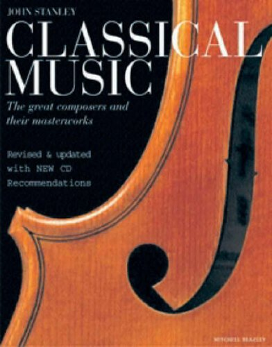 9781845331580: Classical Music: The Great Composers and Their Masterworks (Mitchell Beazley Art & Design)