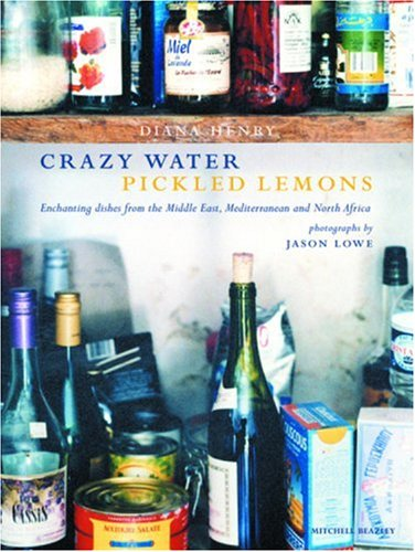 9781845332846: Crazy Water, Pickled Lemons: Enchanting dishes from the Middle East, Mediterranean and North Africa