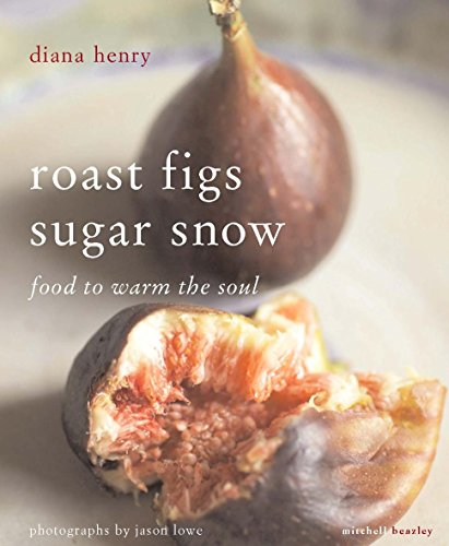9781845334529: Roast Figs, Sugar Snow: Food to Warm the Soul