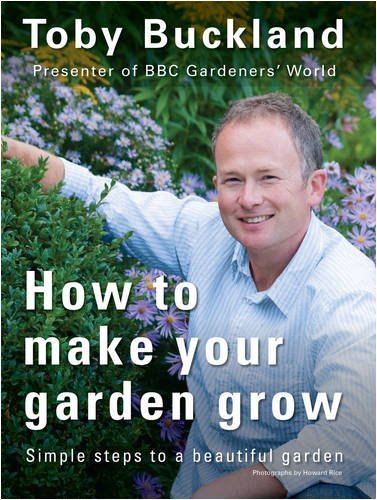 9781845335052: How to Make Your Garden Grow: Simple Steps to a Beautiful Garden