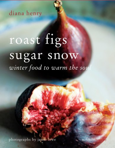 9781845335243: Roast Figs, Sugar Snow: Food to Warm the Soul