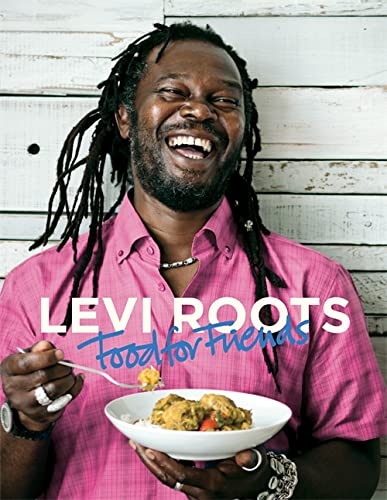 Levi Roots Food For Friends: 100 Simple Dishes For Every Occasion /Caribbean: Roots, Levi