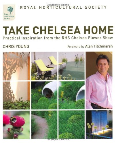 9781845335380: RHS Take Chelsea Home: Practical Inspiration from the RHS Chelsea Flower Show