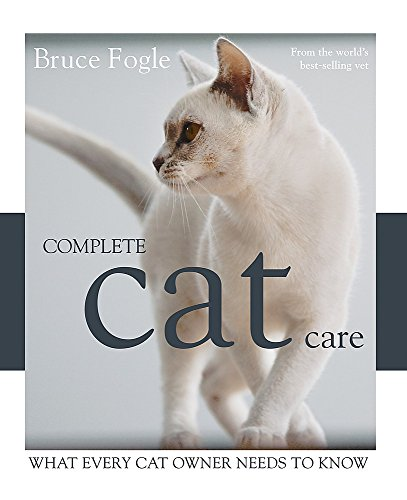 Complete Cat Care: What Every Cat Owner Needs to Know: Fogle, Bruce