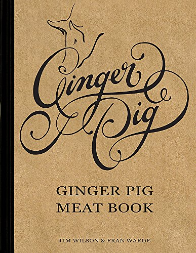 The Ginger Pig Meat Book. Tim Wilson and Fran Warde: Tim Wilson