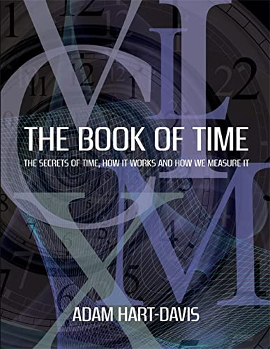 9781845335618: The Book of Time: Everything You Need to Know about the Biggest Idea in the Universe. Adam Hart-Davis