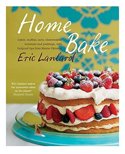 9781845335717: Home Bake: Cakes, muffins, tarts, cheesecakes, brownies and puddings, with foolproof tips from Master Patissier