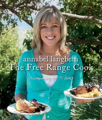 Annabel Langbein The Free Range Cook: Annabel Langbein