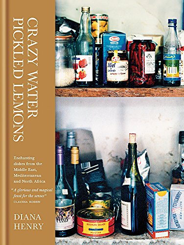 9781845336547: Crazy Water, Pickled Lemons: Enchanting Dishes from the Middle East, Mediterranean and North Africa. Diana Henry