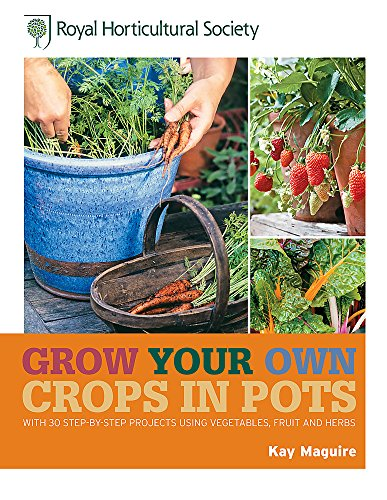 9781845336868: RHS Grow Your Own Crops in Pots: with 30 Step-by-Step Projects Using Vegetables, Fruit and Herbs (Royal Horticultural Society Grow Your Own)