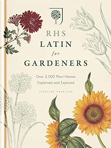 9781845337315: RHS Latin for Gardeners: Over 3,000 Plant Names Explained and Explored: More than 1,500 Essential Plant Names and the Secrets They Contain