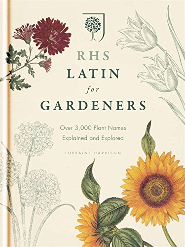 9781845337315: RHS Latin for Gardeners: More than 1,500 Essential Plant Names and the Secrets They Contain