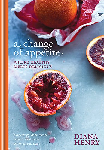 9781845337841: A Change of Appetite: where delicious meets healthy