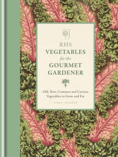 9781845338862: RHS Vegetables for the Gourmet Gardener: Old, new, common and curious vegetables to grow and eat (Rhs Gourmet Gardener)