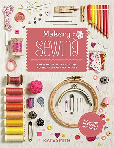 9781845338886: Makery: Sewing: Over 30 Projects for the Home, to Wear and to Give