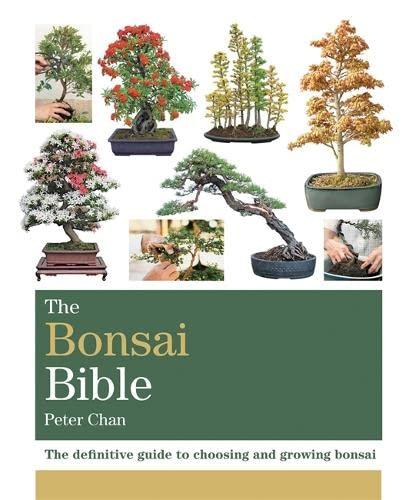 The Bonsai Bible: The definitive guide to choosing and growing bonsai (Octopus Bible Series): Chan,...
