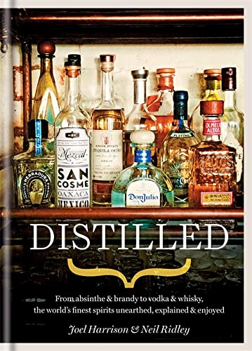 9781845339111: Distilled: From absinthe & brandy to vodka & whisky, the world's finest artisan spirits unearthed, explained & enjoyed