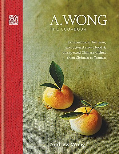 A. Wong The Cookbook: Dim Sum, Street Food & Regional Chinese Dishes from Sichuan to Yunnan
